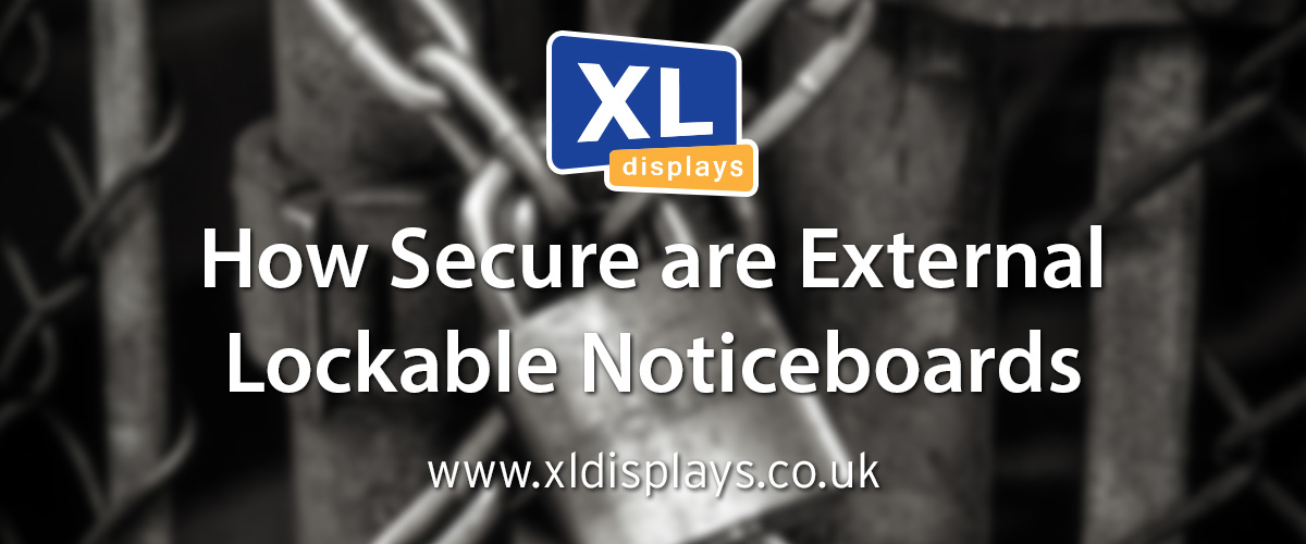 How Secure are External Lockable Noticeboards?