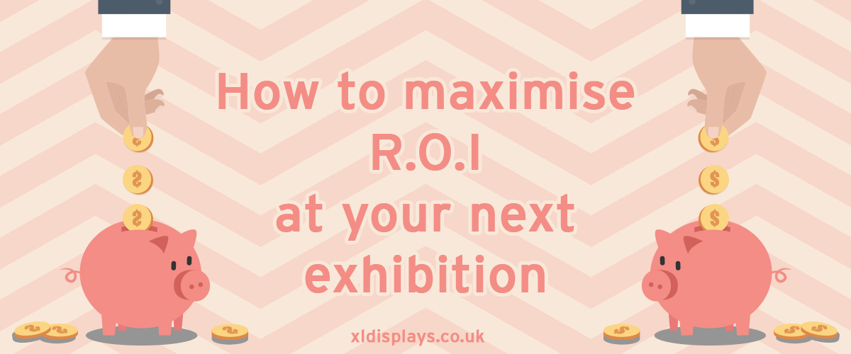 How to maximise ROI at your next exhibition