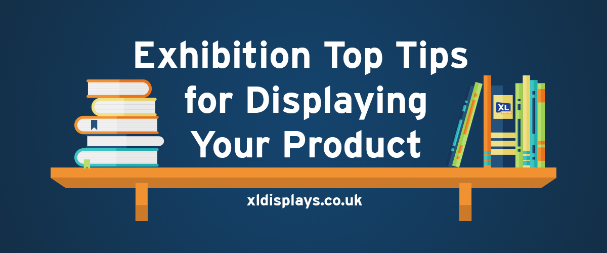 Exhibition Top Tips for Displaying Your Product