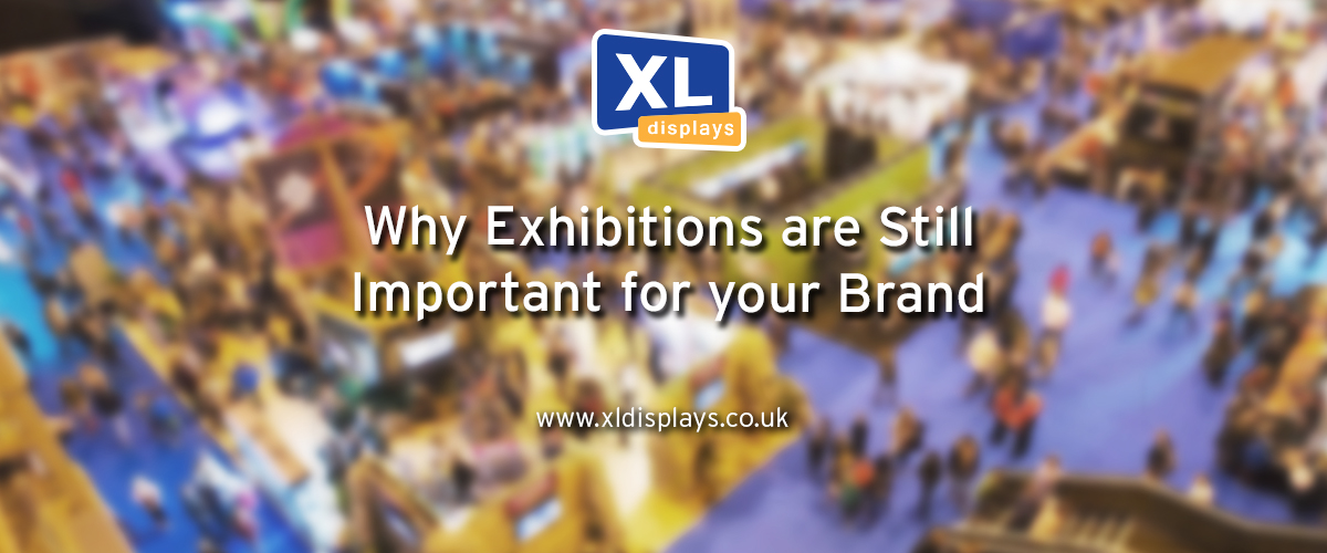 Why Exhibitions Are Still Important For Your Brand