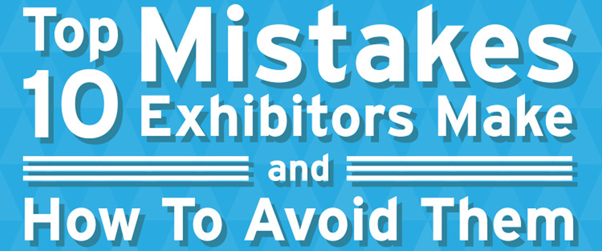 Top 10 Mistakes Exhibitors Make And How To Avoid Them