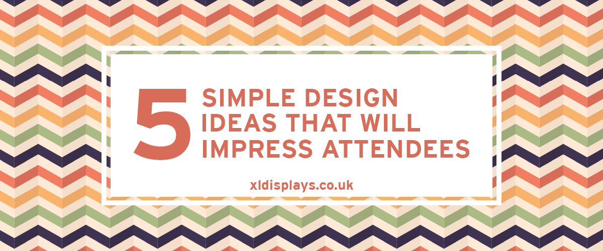 5 Simple Design Ideas That Will Impress Attendees