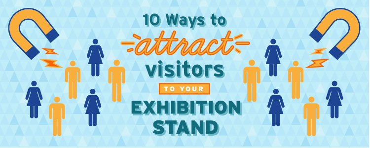 10 Ways to Attract Visitors to Your Exhibition Stand